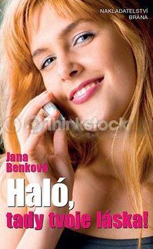 Jana Benková: Haló! Tady tvoje láska… cena od 55 Kč