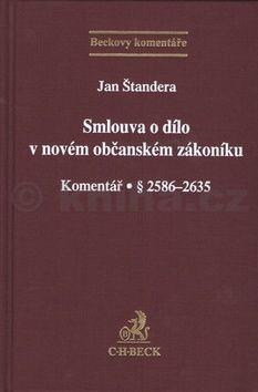 Jan Štandera: Smlouva o dílo v novém občanském zákoníku cena od 502 Kč