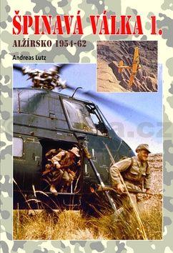 Andreas Lutz: Špinavá válka 1. - Alžírsko 1954-1962 cena od 197 Kč