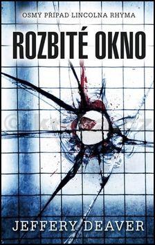 Jeffery Deaver: Rozbité okno - Osmý případ Lincolna Rhyma cena od 236 Kč
