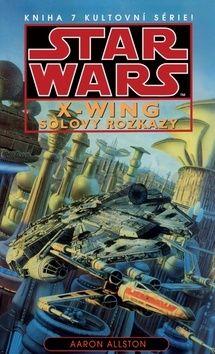 Aaron Allston: Star Wars - X-Wing 7 - Solovy rozkazy cena od 299 Kč