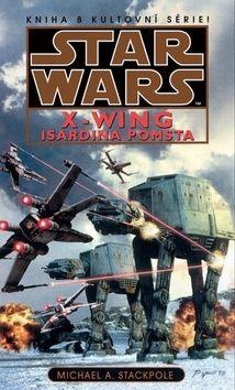 Michael Stackpole: Star Wars - X-Wing 8 - Isardina pomsta cena od 218 Kč