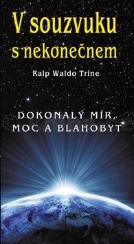Ralph Waldo Trine: V souzvuku s nekonečnem cena od 108 Kč
