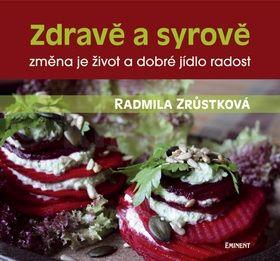 Radmila Zrůstková: Zdravě a syrově - změna je život a dobré jídlo radost cena od 250 Kč