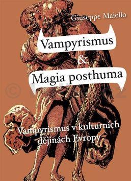 Giuseppe Maiello: Vampyrismus a magia posthuma - Vampyrismus v kulturních dějinách Evropy cena od 174 Kč