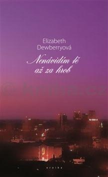 Elizabeth Dewberryová: Nenávidím tě až za hrob cena od 211 Kč