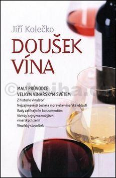 Jiří Kolečko: Doušek vína - Malý průvodce velkým vinařským světem cena od 159 Kč