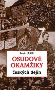 Jaroslav Kojzar: Osudové okamžiky českých dějin cena od 159 Kč