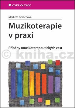 Markéta Gerlichová: Muzikoterapie v praxi - Příběhy muzikoterapeutických cest cena od 253 Kč
