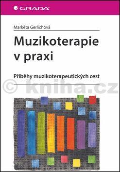 Markéta Gerlichová: Muzikoterapie v praxi cena od 203 Kč