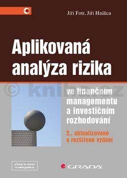 Jiří Hnilica, Jiří Fotr: Aplikovaná analýza rizika ve finančním managementu a investičním rozhodování cena od 163 Kč