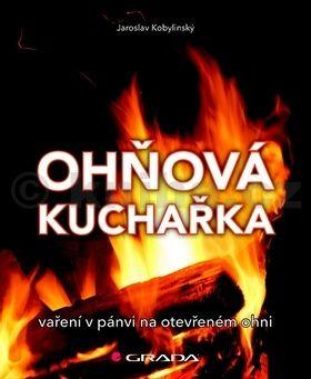Jaroslav Kobylinský: Ohňová kuchařka - Vaření na pánvi na otevřeném ohni cena od 59 Kč