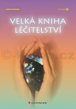 Igor Saveljev: Velká kniha léčitelství cena od 310 Kč