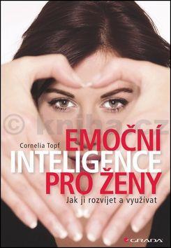 Cornelia Topf: Emoční inteligence pro ženy - Jak ji rozvíjet a využívat cena od 183 Kč