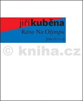 Jiří Kuběna: Ráno Na Olympu - Dílo VII/1—2 cena od 299 Kč