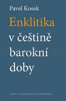 Pavel Kosek: Enklitika v češtině barokní doby cena od 200 Kč