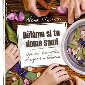 Thomas Alena: Děláme si to doma sami - Domácí kosmetika, drogerie a lékárna cena od 258 Kč
