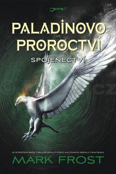 Mark Frost: Paladinovo proroctví - Spojenectví cena od 226 Kč