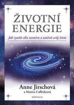 Anne Jirschová, Monica Cafferkyová: Životní energie. Jak využít sílu vesmíru a změnit svůj život cena od 239 Kč