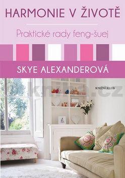 Skye Alexanderová: Harmonie v životě. Praktické rady feng-šuej cena od 290 Kč