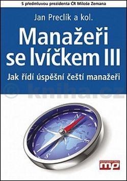 Jan Preclík: Manažeři se lvíčkem III - Jak řídí úspěšní čeští manažeři cena od 119 Kč
