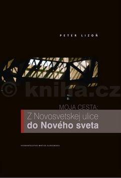 Peter Lizoň: Moja cesta: Z Novosvetskej ulice do Nového sveta cena od 241 Kč