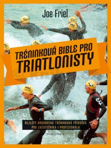 Joe Friel: Tréninková bible pro triatlonisty cena od 250 Kč