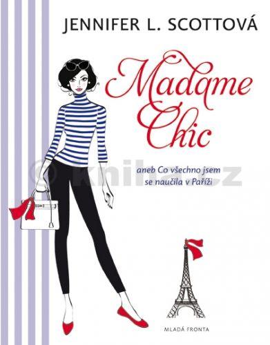 Jennifer L. Scottová, Martina Pavlová: Madame Chic aneb co všechno jsem se naučila v Paříži cena od 239 Kč