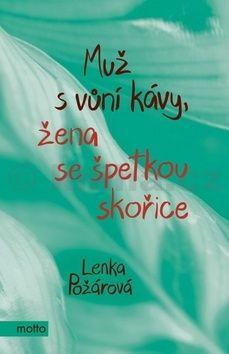 Lenka Požárová: Muž s vůní kávy, žena se špetkou skořice cena od 169 Kč