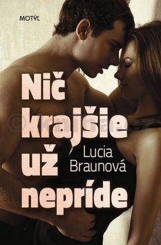 Lucia Braunová: Nič krajšie už nepríde cena od 172 Kč