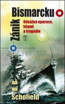 Schofield B. B.: Zánik Bismarcku - Odvážná operace, triumf a tragédie cena od 164 Kč