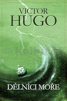Victor Hugo: Dělníci moře cena od 84 Kč