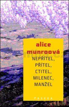 Alice Munro: Nepřítel, přítel, ctitel, milenec, manžel cena od 222 Kč