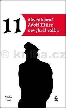 Václav Junek: Jedenáct důvodů, proč Hitler nevyhrál válku cena od 186 Kč