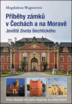 Magdalena Wagnerová: Příběhy zámků v Čechách a na Moravě cena od 191 Kč