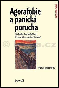 Ján Praško, Jana Vyskočilová, Katarína Adamcová: Agorafobie a panická porucha cena od 220 Kč