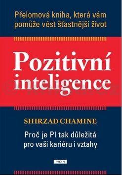 Chamine Shirzad: Pozitivní inteligence - Přelomová kniha, která vám pomůže vést šťastnější život cena od 239 Kč