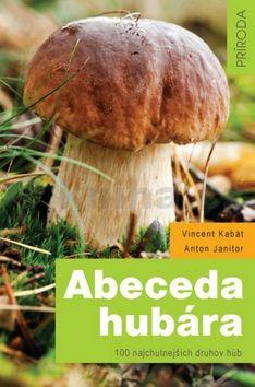 Vincent Kabát, Anton Janitor: Abeceda hubára cena od 168 Kč