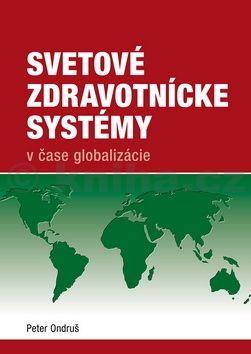 Peter Ondruš: Svetové zdravotnícke systémy v čase globalizácie cena od 236 Kč