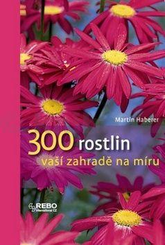 Martin Haberer: 300 rostlin vaší zahradě na míru I. cena od 98 Kč