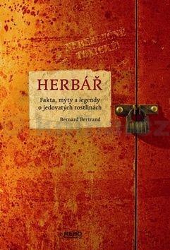 Bertrand Bernard: Herbář - Fakta, mýty a legendy o jedovatých rostlinách cena od 97 Kč