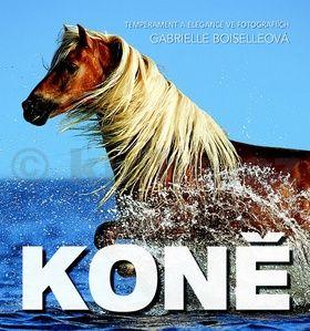 Gabrielle Boiselleová: Koně - Temperament a elegance ve fotografiích cena od 237 Kč