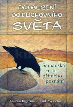 Hank Wesselman, Sandra Ingerman: Probuzení do duchovního světa cena od 194 Kč