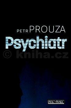 Petr Prouza: Psychiatr cena od 0 Kč
