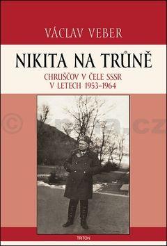 Václav Veber: Nikita na trůně - Chruščov v čele SSSR v letech 1953-1964 cena od 189 Kč