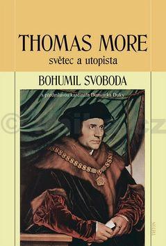 Bohumil Svoboda: Thomas More - světec a utopista cena od 123 Kč
