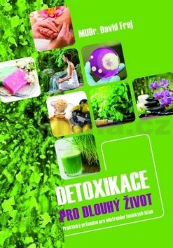 David Frej: Detoxikace pro dlouhý život - Praktický průvodce pro odstranění toxických látek cena od 130 Kč