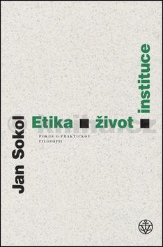 Jan Sokol: Etika, život, instituce cena od 182 Kč
