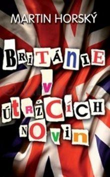 Martin Horský: Británie v útržcích novin cena od 108 Kč