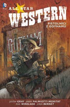 Justin Gray: All Star Western 1 - Pistolníci z Gothamu cena od 262 Kč